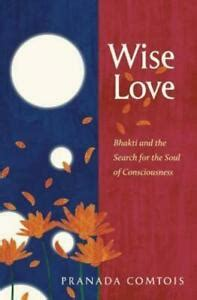 Wiselove Bhakti And The Search For The Soul Of Consciousness