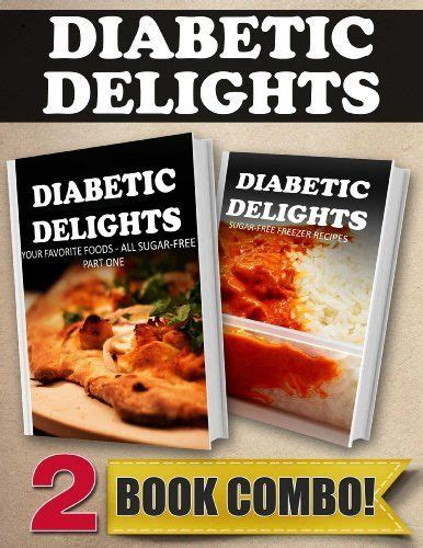 Your Favorite Foods All Sugar Free Part One And Sugar Free Juicing Recipes 2 Book Combo Diabetic Delights