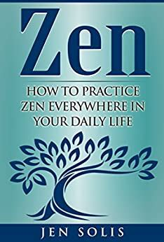 Zen How To Practice Zen Everywhere In Your Daily Life English Edition